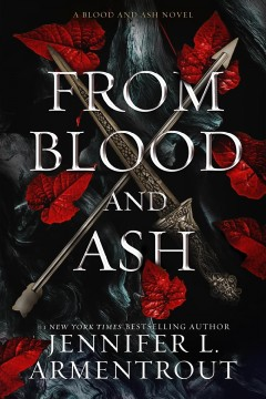 From blood and ash /  Jennifer L. Armentrout. - Jennifer L. Armentrout.
