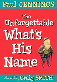 The unforgettable what's his name /  Paul Jennings ; illustrated by Craig Smith.
