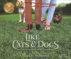 Like cats and dogs : based on the Hallmark Channel original movie / Alexis Stanton. - Alexis Stanton.