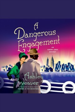 A dangerous engagement /  Ashley Weaver.