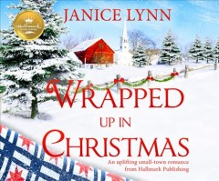 Wrapped up in Christmas : an uplifting small-town romance from Hallmark Publishing / Janice Lynn. - Janice Lynn.