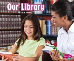 Our library /  by Lisa J. Amstutz. - by Lisa J. Amstutz.