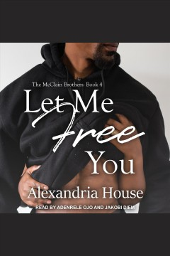 Let me free you /  Alexandria House. - Alexandria House.