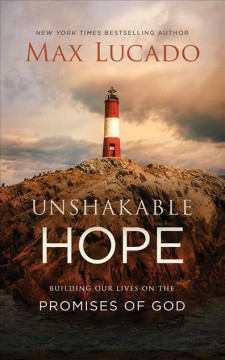 Unshakable hope : building our lives on the promises of God / Max Lucado. - Max Lucado.