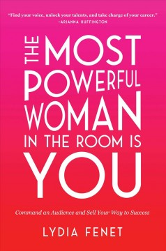 Most Powerful Woman in the Room Is You : Command an Audience and Sell Your Way to Success