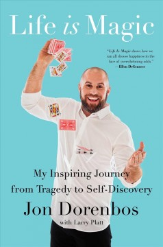 Life is magic : my inspiring journey from tragedy to self-discovery / Jon Dorenbos with Larry Platt. - Jon Dorenbos with Larry Platt.