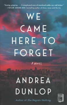We came here to forget : a novel / Andrea Dunlop.