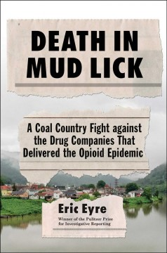 Death in Mud Lick : a coal country fight against the drug companies that delivered the opioid epidemic / Eric Eyre. - Eric Eyre.