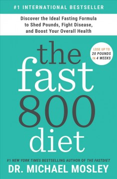 Fast800 Diet : Discover the Ideal Fasting Formula to Shed Pounds, Fight Disease, and Boost Your Overall Health