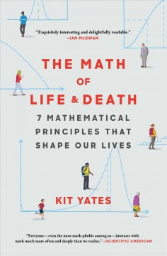 The math of life & death : 7 mathematical principles that shape our lives / Kit Yates.
