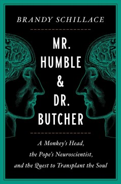 Mr. Humble and Dr. Butcher : A Monkey's Head, the Pope's Neuroscientist, and the Quest to Transplant the Soul