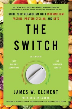 Switch : Ignite Your Metabolism With Intermittent Fasting, Protein Cycling, and Keto