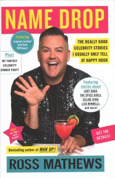 Name drop : the really good celebrity stories I usually only tell at happy hour / Ross Mathews. - Ross Mathews.