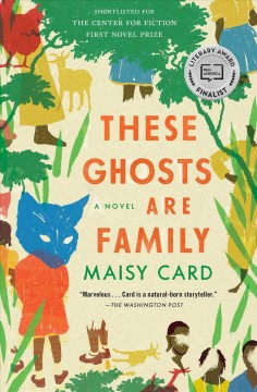 These Ghosts Are Family : A Novel.