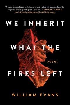 We Inherit What the Fires Left : Poems