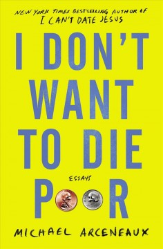 I don't want to die poor : essays / Michael Arceneaux. - Michael Arceneaux.
