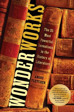 Wonderworks : The 25 Most Powerful Inventions in the History of Literature