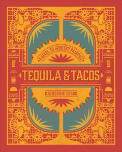 Tequila & Tacos : A Guide to Spirited Pairings