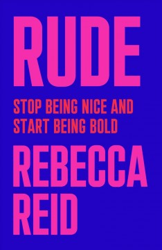 Rude : Stop Being Nice and Start Being Bold