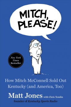 Mitch, Please! : How Mitch McConnell Sold Out Kentucky (And America, Too)