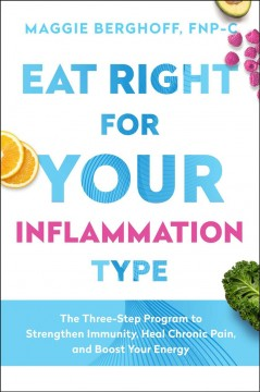 Eat Right for Your Inflammation Type : The Three-step Program to Strengthen Immunity, Heal Chronic Pain, and Boost Your Energy