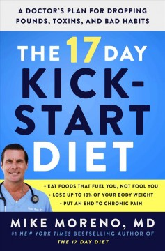 17 Day Kickstart Diet : Your New Plan for Dropping Pounds, Toxins, and Bad Habits