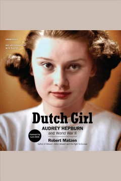 Dutch girl : Audrey Hepburn and World War II / Robert Matzen ; [foreword by Luca Dotti]. - Robert Matzen ; [foreword by Luca Dotti].
