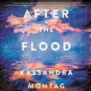 After the flood : a novel / Kassandra Montag. - Kassandra Montag.
