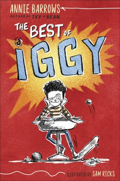 The best of Iggy /  Annie Barrows ; illustrated by Sam Ricks. - Annie Barrows ; illustrated by Sam Ricks.