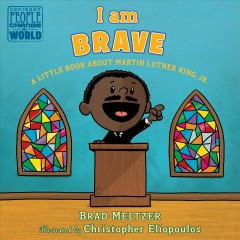 I Am Brave : A Little Book About Martin Luther King, Jr.