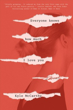 Everyone knows how much I love you : a novel / Kyle McCarthy.