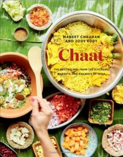 Chaat : the best recipes from the kitchens, markets, and railways of India / Maneet Chauhan and Jody Eddy ; [photographs, Linda Xiao]. - Maneet Chauhan and Jody Eddy ; [photographs, Linda Xiao].