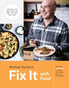 Fix it with food : more than 125 recipes to address autoimmune issues and inflammation / Michael Symon and Douglas Trattner ; photographs by Ed Anderson. - Michael Symon and Douglas Trattner ; photographs by Ed Anderson.
