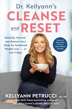 Dr. Kellyann's Cleanse and Reset : Detoxify, Nourish, and Restore Your Body for Sustained Weight Loss...in Just 5 Days