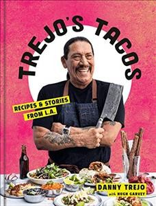 Trejo's tacos : recipes and stories from LA / by Danny Trejo, with Hugh Garvey, photographs by Ed Anderson. - by Danny Trejo, with Hugh Garvey, photographs by Ed Anderson.