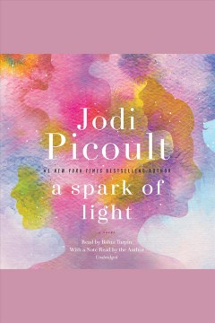 A spark of light : a novel / Jodi Picoult. - Jodi Picoult.