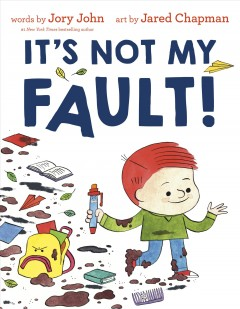 It's not my fault! /  by Jory John ; illustrated by Jared Chapman.