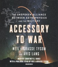 Accessory to war : the unspoken alliance between astrophysics and the military / Neil deGrasse Tyson and Avis Lang. - Neil deGrasse Tyson and Avis Lang.