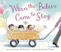 When the babies came to stay /  by Christine McDonnell ; pictures by Jeanette Bradley. - by Christine McDonnell ; pictures by Jeanette Bradley.