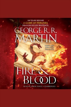 Fire & blood : 300 years before a Game of thrones (a Targaryen history) / George R. R. Martin. - George R. R. Martin.