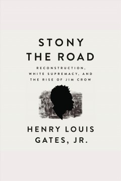 Stony the road : Reconstruction, white supremacy, and the rise of Jim Crow / Henry Louis Gates, Jr. - Henry Louis Gates, Jr.