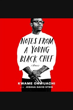 Notes from a young Black chef : a memoir / Kwame Onwuachi with Joshua David Stein. - Kwame Onwuachi with Joshua David Stein.