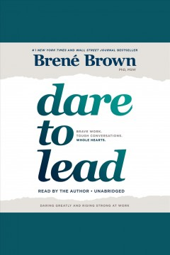 Dare to lead : brave work, tough conversations, whole hearts / Brene Brown. - Brene Brown.