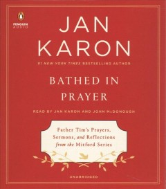 Bathed in prayer : Father Tim's prayers, sermons, and reflections from the Mitford series / Jan Karon. - Jan Karon.