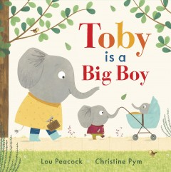 Toby is a big boy /  by Lou Peacock ; illustrated by Christine Pym. - by Lou Peacock ; illustrated by Christine Pym.