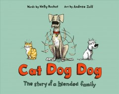 Cat dog dog : the story of a blended family / words by Nelly Buchet ; art by Andrea Zuill.