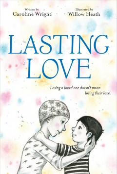 Lasting love /  Caroline Wright ; illustrated by Willow Heath. - Caroline Wright ; illustrated by Willow Heath.