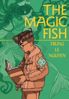 The magic fish /  Trung Le Nguyen. - Trung Le Nguyen.