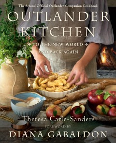 Outlander kitchen : to the new world and back again : the second official Outlander companion cookbook / Theresa Carle-Sanders ; foreword by Diana Gabaldon ; photography by Rebecca Wellman. - Theresa Carle-Sanders ; foreword by Diana Gabaldon ; photography by Rebecca Wellman.