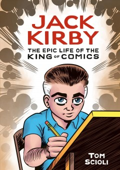 Jack Kirby : the epic life of the king of comics / Tom Scioli.